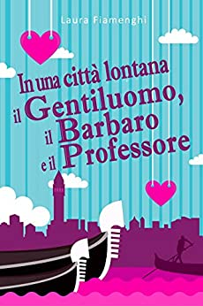 """Recensione ed intervista """"In una città lontana il gentiluomo, il barbaro e il professore"""" di Laura Fiamenghi"""