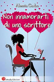 """recensione, """"Non innamorarti di uno scrittore"""" di Alessia Garbo"""