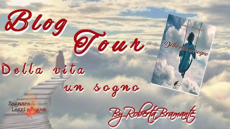 Blog Tour, Della vita un sogno di Roberta Bramante