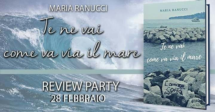 Review party, Te ne vai come il mare di Maria Ranucci