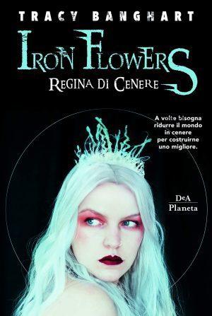 "Esce oggi, ""Iron Flowers. Regina di cenere"""