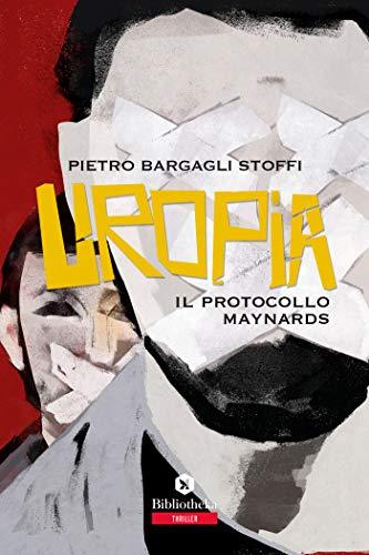 """'Uropia, il protocollo Maynards"""" di  Pietro Bargagli Stoffi"""
