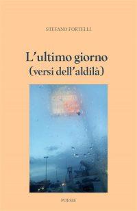 """Recensione, """"L'ULTIMO GIORNO (VERSI DELL'ALDILA') Di STEFANO FORTELLI"""