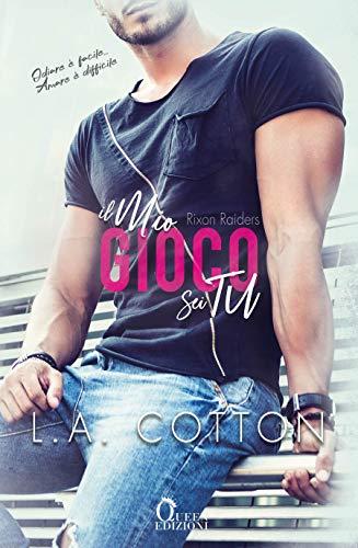 """Anteprima,""""Il mio gioco sei tu (Serie Rixon Raiders vol.2)""""  di L. A. Cotton"""