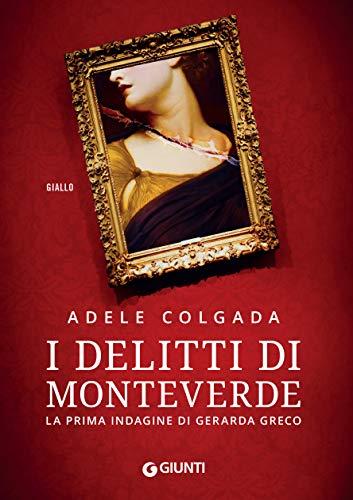"""Esce oggi,""""""""I delitti di Monteverde. La prima indagine di Gerarda Greco""""  di  Adele Colgada"""
