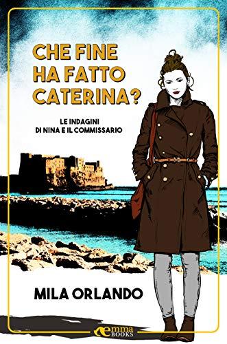 """Anteprima,""""Che fine ha fatto Caterina? (Le indagini di Nina e il commissario vol.1)"""" di Mila Orlando"""