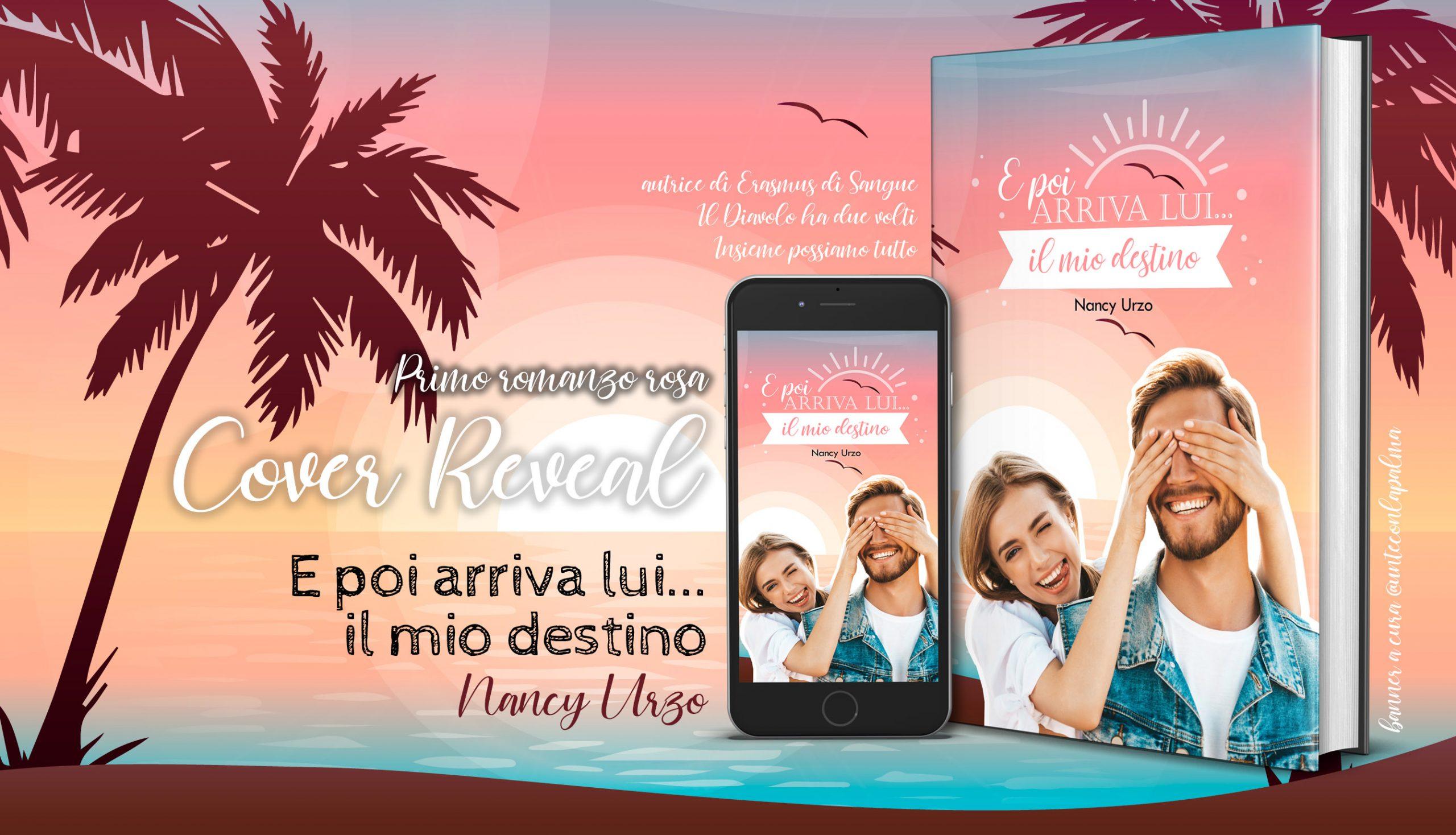 """Cover Reveal,""""E poi arriva lui…il mio destino"""" di Nancy Urzo"""