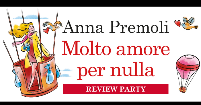 "REVIEW PARTY,""MOLTO AMORE PER NULLA"" DI ANNA PREMOLI"