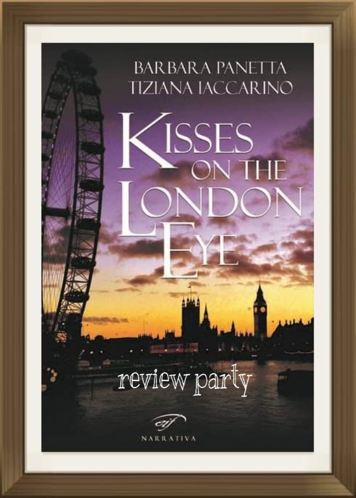"REVIEW PARTY,: ""KISSES ON THE LONDON EYE"" DI BARBARA PANETTA&TIZIANA IACCARINO"