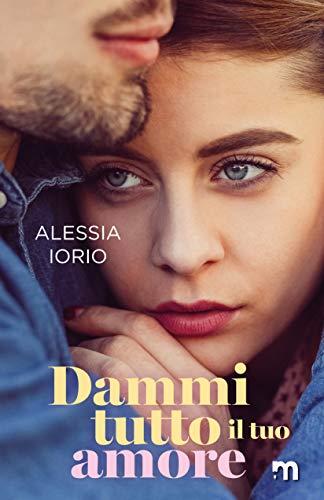 Dammi tutto il tuo amore  di Alessia Iorio