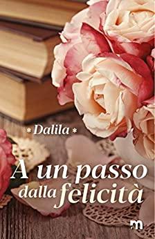 """""""A un passo dalla felicità""""  di Dalila"""