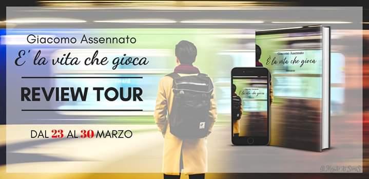 """Review tour, """"E' la vita che gioca"""" di Giacomo Assennato"""