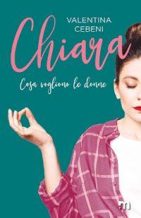 """Recensione, """"Chiara- Cosa Vogliono le Donne vol. 4"""" di Valentina Cebeni"""