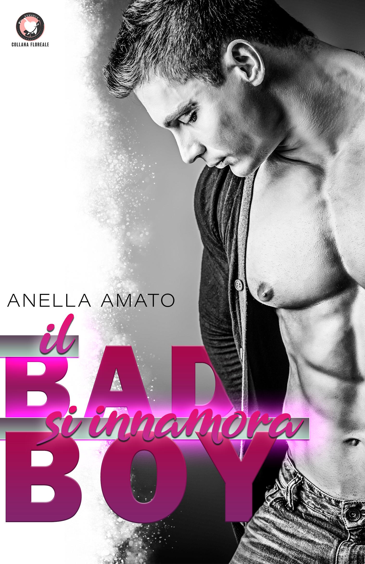 IL BAD BOY SI INNAMORA  di Anella Amato
