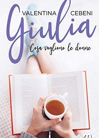 """Recensione, """"Giulia – Quello che vogliono le donne vol.3-"""" di Valentina Cebeni"""
