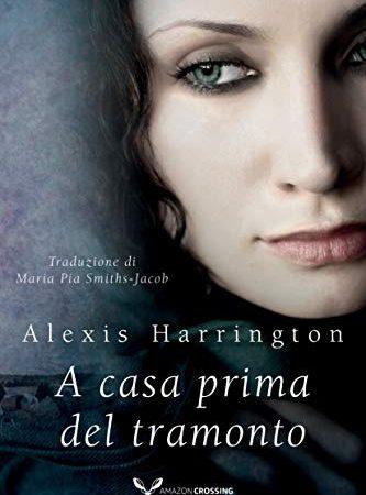 """Anteprima,""""A casa prima del tramonto""""  di Alexis Harrington"""