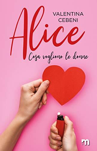 """Anteprima,""""Alice. Cosa vogliono le donne""""di Valentina Cebeni."""