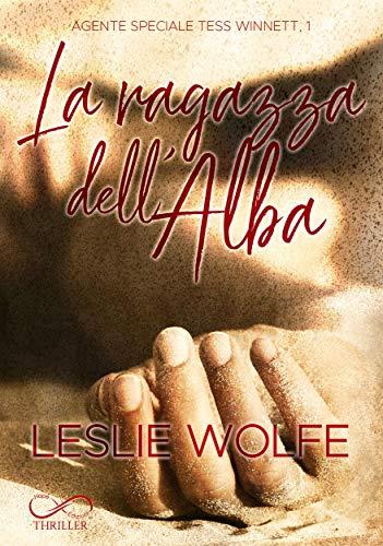 """Recensione, """"La Ragazza dell'Alba : Agente Speciale Tess Winnett Vol. 1 """" di Leslie Wolfe"""