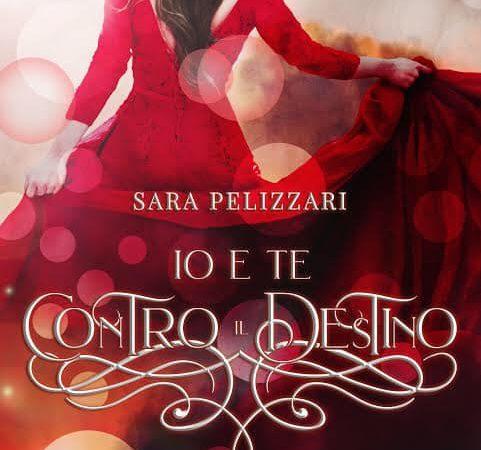 """Anteprima, """"Io e te contro il destino"""" di Sara Pellizzari"""