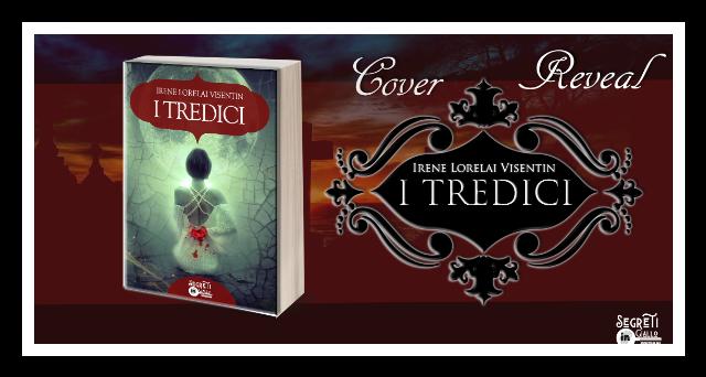 "Cover Reveal,""I Tredici"" di Irene Lorelai Visentin"