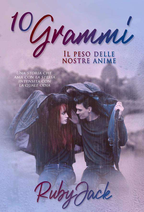 """Anteprima,"""" 10 Grammi –Il peso delle nostre anime-"""" di RubyJack"""