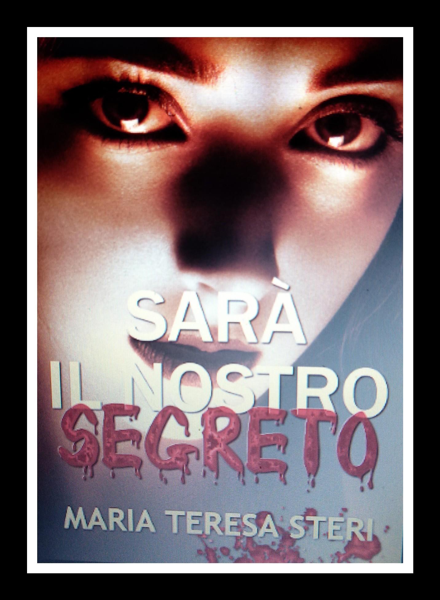"""Anteprima, """"Sarà il nostro segreto""""  di  Maria Teresa Steri"""