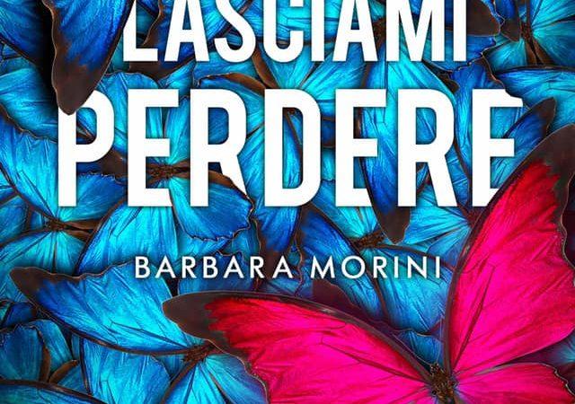 """Anteprima, """"Lasciami Perdere""""  di Barbara Morini"""