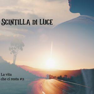 Anteprima, Scintilla di luce – La vita che ci resta #2  di Dawn Blackridge/Donata N. Ferrari