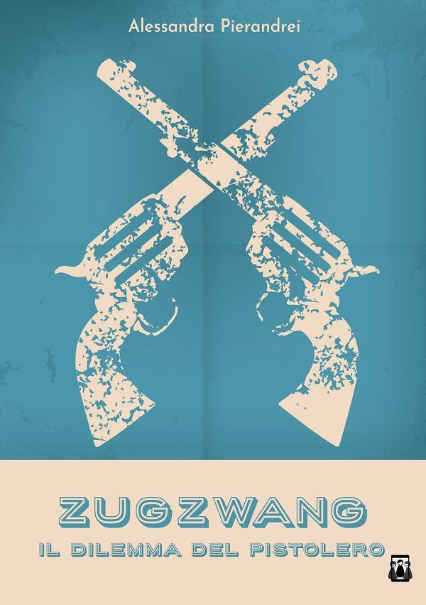Anteprima, Zugzwang – Il dilemma del pistolero di Alessandra Pierandrei