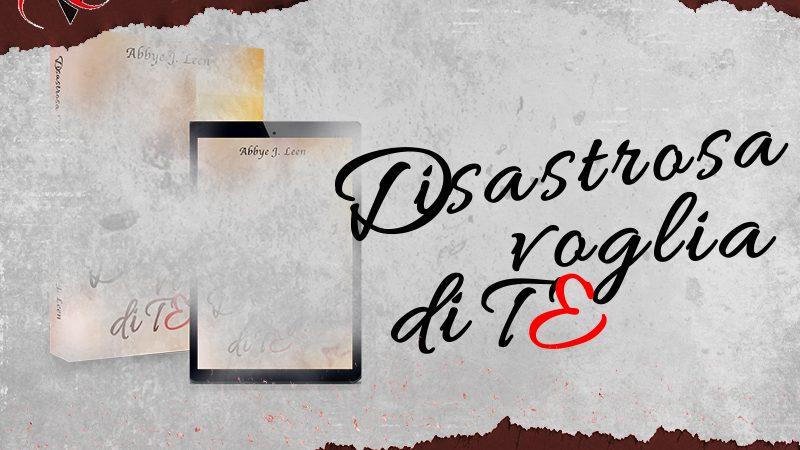 Cover reveal, Disastrosa voglia di te di Abbye J. Leen