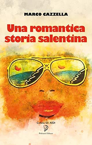 Una romantica storia salentina di  Marco Michele Cazzella