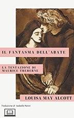 Recensione, Il fantasma dell'abate. La tentazione di Maurice Treherne di Louisa May Alcott