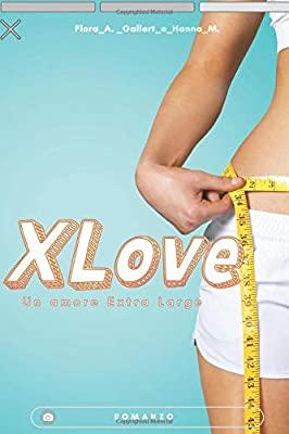 XLove  Un amore extra large di Flora A. Gallert & Hanna M.