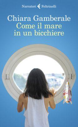 Come il mare in un bicchiere, il libro di Chiara Gamberale
