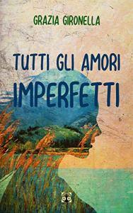 Recensione, Tutti gli amori imperfetti di Grazia Gironella