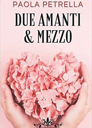Review party, Due amanti e mezzo di Paola Petrella