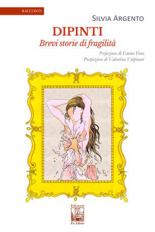 """Recensione, """"Dipinti. Brevi storie di fragilità"""" Di Silvia Argento"""
