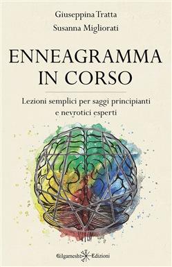 Enneagramma in corso. Lezioni semplici per saggi principianti e nevrotici esperti di Giuseppina Tratta, Susanna Migliorati