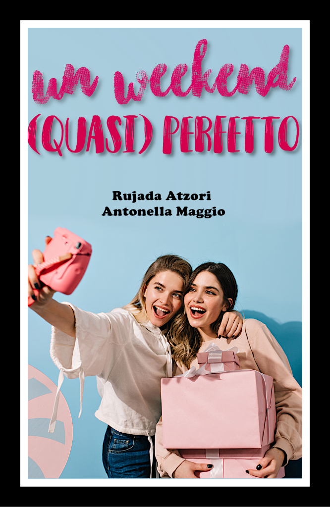 Anteprima, Un wekeend(quasi) perfetto  di Rujada Atzori & Antonella Maggio
